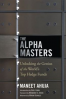 ALPHA MASTERS, THE: UNLOCKING THE GENIUS OF THE WORLD'S TOP HEDGE FUNDS
