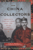 CHINA COLLECTORS, THE: AMERICA'S CENTURY-LONG HUNT FOR ASIAN ART TREASURES