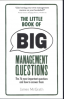 LITTLE BOOK OF BIG MANAGEMENT QUESTIONS, THE: THE 76 MOST IMPORTANT QUESTIONS AND HOW TO ANSWER THEM, I/E