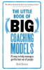 LITTLE BOOK OF BIG COACHING MODELS, THE: 76 WAYS TO HELP MANAGERS GET THE BEST OUT OF PEOPLE