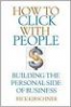 HOW TO CLICK WITH PEOPLE: BUILDING THE PERSONAL SIDE OF BUSINESS