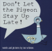 DON' T LET PIGEON STAY UP LATE!