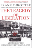 TRAGEDY OF LIBERATION, THE: A HISTORY OF THE CHINESE REVOLUTION 1945-1957