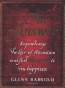 ANSWER, THE: SUPERCHARGE THE LAW OF ATTRACTION AND FIND THE SECRET OF THE TRUE HAPPINESS