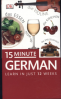 DK 15-MINUTE GERMAN: SPEAK AND UNDERSTAND GERMAN IN JUST 15 MINUTES A DAY