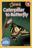 NATIONAL GEOGRAPHIC READERS: CATERPILLAR TO BUTTERFLY (NG READER 1)