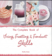 COMPLETE BOOK OF ICING, FROSTING & FONDANT SKILLS, THE