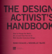 DESIGN ACTIVIST' S HANDBOOK, THE: HOW TO CHANGE THE WORLD (OF AT LEAST YOUR PART OF IT) WITH SOCIALLY CONSCIOUS DESIGN