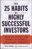 25 HABITS OF HIGHLY SUCCESSFUL INVESTORS, THE: HOW TO INVEST FOR PROFIT IN TODAY'S CHANGING MARKETS