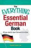 EVERYTHING ESSENTIAL GERMAN BOOK, THE: ALL YOU NEED TO LEARN GERMAN IN NO TIME!