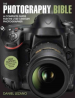 PHOTOGRAPHY BIBLE, THE: A COMPLETE GUIDE FO THE 21ST CENTURY PHOTOGRAPHER