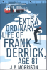 EXTRA ORDINARY LIFE OF FRANK DERRICK, AGE 81, THE