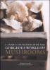 COOK'S INITIATION INTO THE GORGEOUS WORLD OF MUSHROOMS