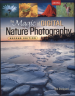 MAGIC OF DIGITAL NATURE PHOTOGRAPHY, THE (2ND ED.)