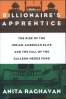 BILLIONAIRE'S APPRENTICE, THE: THE RISE OF THE INDIAN-AMERICAN ELITE AND THE FALL OF THE GALLEON HEDGE FUND