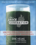 JUICE GENERATION: 100 RECIPES FOR FRESH JUICES