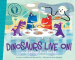 DID YOU KNOW? DINOSAURS LIVE ON!