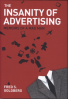 INSANITY OF ADVERTISING, THE