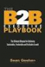 B2B EXECUTIVE PLAYBOOK, THE: HOW WINNING B2B COMPANIES ACHIEVE SUSTAINABLE PREDICTABLE, AND PROFITABLE GROWTH