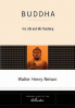 BUDDHA: HIS LIFE AND HIS TEACHING