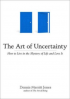 ART OF UNCERTAINTY, THE: HOW TO LIVE IN THE MYSTERY OF LIFE AND LOVE IT