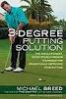 3-DEGREE PUTTING SOLUTION, THE: THE REVOLUTIONARY, SCIENTIFICALLY PROVEN TECHIQUE FOR DRASTICALLY IMPROVING YOUR PUTTING