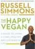 HAPPY VEGAN, THE: A GUIDE TO LIVING A LONG, HEALTHY, AND SUCCESSFUL LIFE