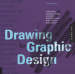 DRAWING FOR GRAPHIC DESIGN: UNDERSTANDING CONCEPTUAL PRINCIPLES AND PRATICAL TECHNIQUES TO CREATE UNIQUE, EFFECTIVE DESIGN SOLUTIONS