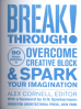 BERAKTHROUGH! : 90 PROVEN STRATEGIES TO OVERCOME CREATIVE BLOCK AND SPARK YOUR IMAGINATION