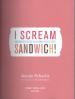 I SCREAM SANDWICH!