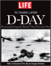 LIFE 70 YEARS LATER D-DAY: REMEMBERING THE BATTLE THAT WON THE WAR