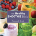 HEALTHY SMOOTHIE BIBLE, THE