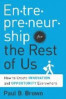 ENTREPRENEURSHIP FOR THE REST OF US: HOW TO CREATE INNOVATION AND OPPORTUNITY EVERYWHERE
