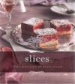 SLICES: A FINE SELECTION OF SWEET TREATS