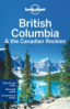 LONELY PLANET: BRITISH COLUMBIA & THE CANADIAN ROCKIES (6TH ED.)