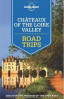 LONELY PLANET: CHATEAUX OF THE LOIRE VALLEY ROAD TRIPS (1ST ED.)