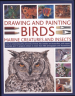 DRAWING AND PAINTING BIRDS, MARINE CREATURES AND INSECTS