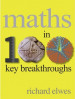 MATHS IN 100 KEY BREAKTHROUGHS