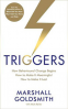 TRIGGERS: HOW BEHAVIOURAL CHANGE BEGINS, HOW TO MAKE IT MEANINGFUL, HOW TO MAKE IT LAST