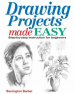 DRAWING PROJECTS MADE EASY: STEP-BY-STEP INSTRUCTION FOR BEGINNERS