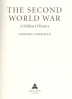 SECOND WORLD WAR, THE: A MILITARY HISTORY