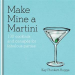 MAKE MINE A MARTINI: 130 COCKTAILS CANAPES FOR FABULOUS PARTIES