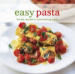 EASY PASTA: SIMPLE RECIPES FOR GREAT - TASTING PASTA