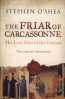 FRIAR OF CARCASSONNE: REVOLT AGAINST THE INQUISITION IN THE LAST DAYS OF THE CATHARS