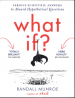 WHAT IF: SERIOUS SCIENTIFIC ANSWERS TO ABSURD HYPOTHETICAL QUESTIONS