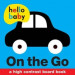 HELLO BABY BOARD BOOKS: ON THE GO