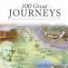 100 GREAT JOURNEYS: EXCITING VOYAGES THROUGH HISTORY AND LITERATURE
