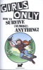 GIRLS ONLY: HOW TO SURVIVE ALMOST ANYTHING