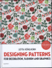 DESIGNING PATTERNS: FOR DECORATION, FASHION AND GRAPHICS (CRB)