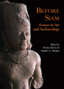 BEFORE SIAM: ESSAYS IN ART AND ARCHAEOLOGY